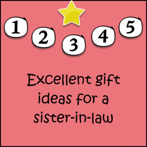 Gift Ideas for Sister-in-Law | Five Top List