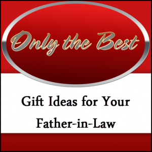 Gift Ideas for Father in Law